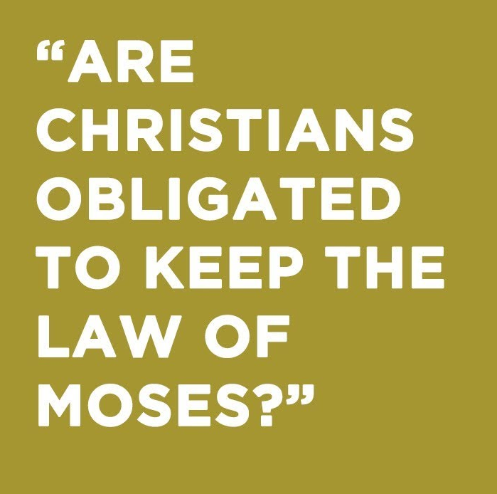 Are Christian Obligated to Keep the Law of Moses?