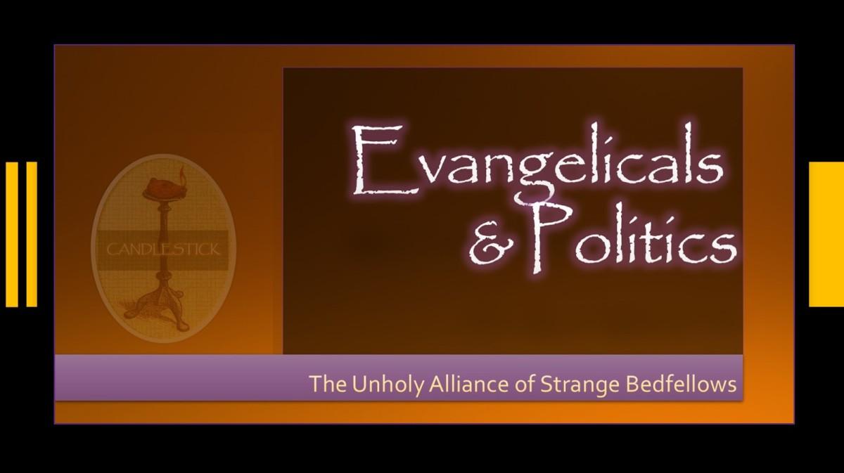 Evangelicals & Politics – The Unholy Alliance of StrangeBedfellows