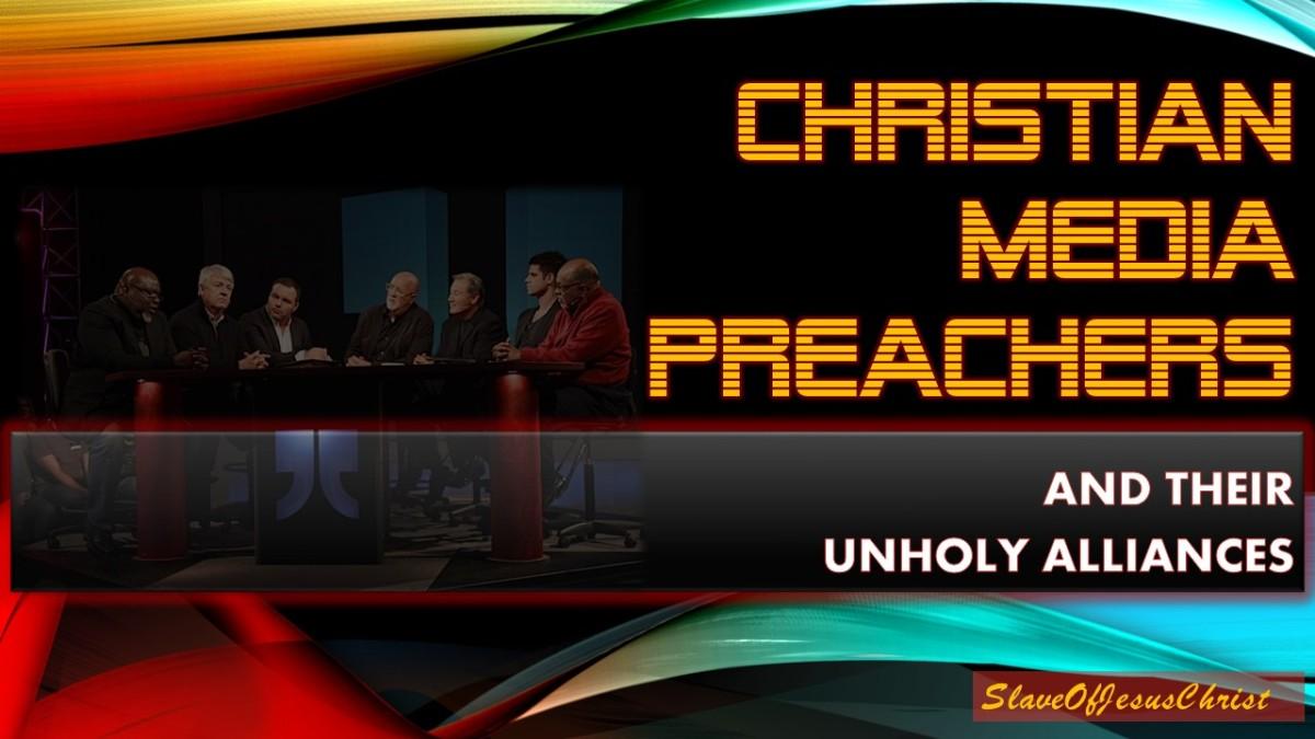 CHRISTIAN MEDIA PREACHERS – AND THEIR UNHOLYALLIANCES