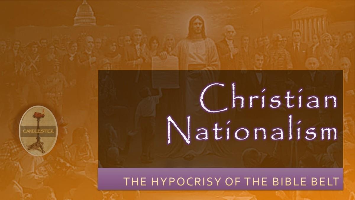 Christian Nationalism – The Hypocrisy of the BibleBelt