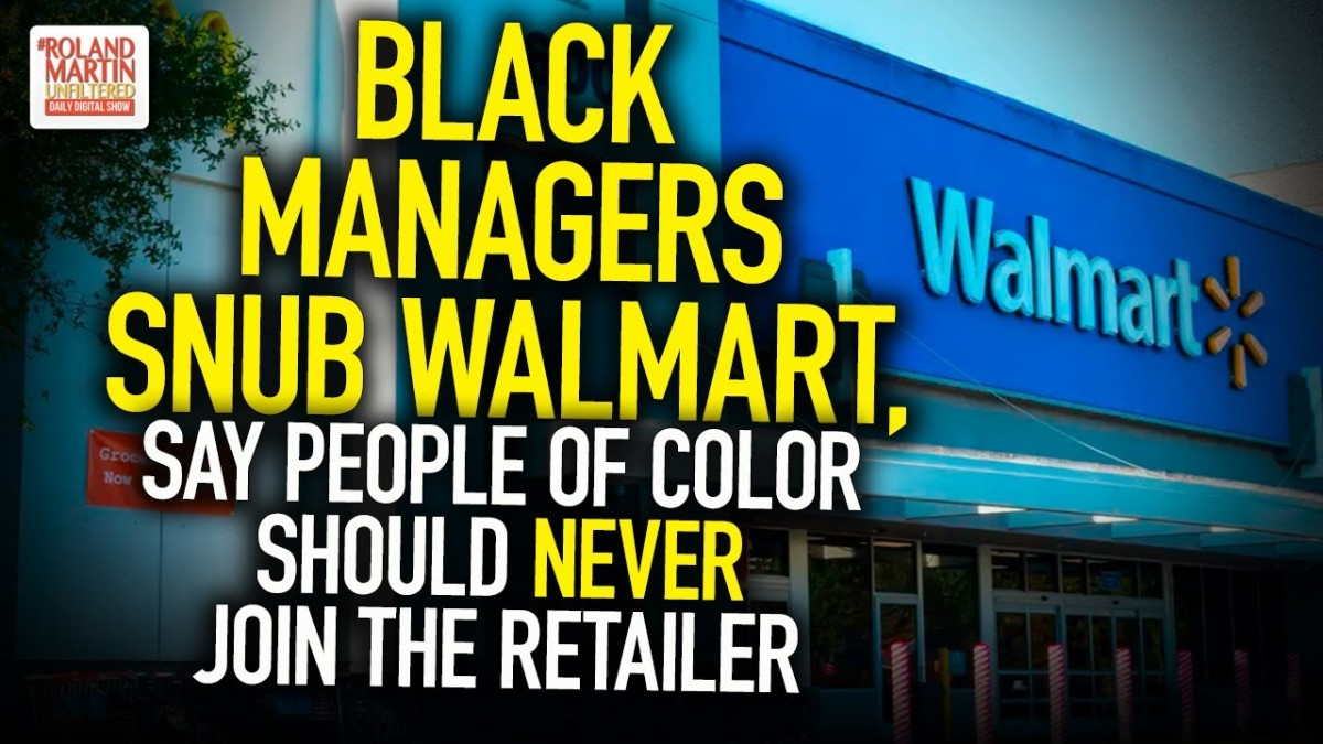 Black Managers Snub Walmart, Say People Of Color Should NEVER Join The Retailer – by Roland S.Martin
