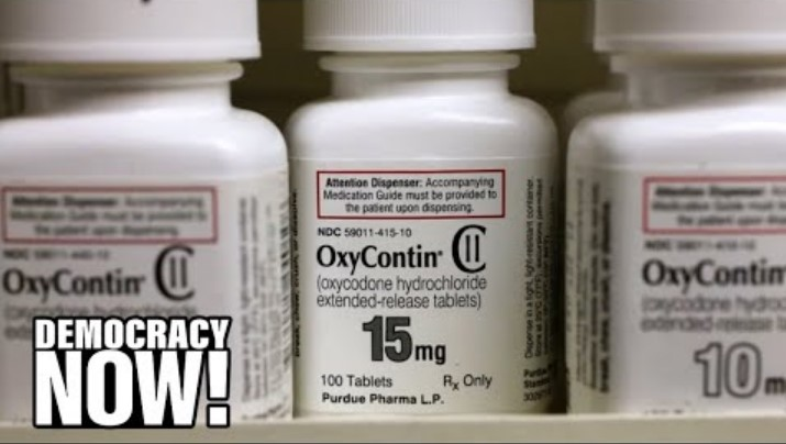 """""""Crime of the Century"""": How Big Pharma Fueled the Opioid Crisis That Killed 500,000 and Counting – by DemocracyNow"""