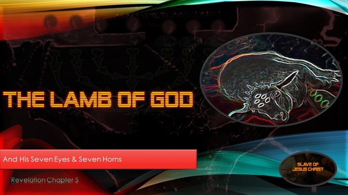 Eschatology: Pt. 8 – The Lamb of God – And His Seven Eyes & SevenHorns