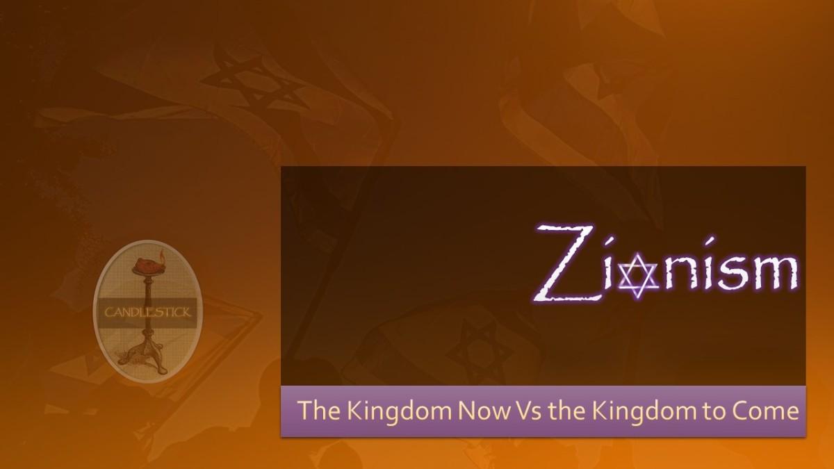 Zionism – The Kingdom Now Vs the Kingdom toCome