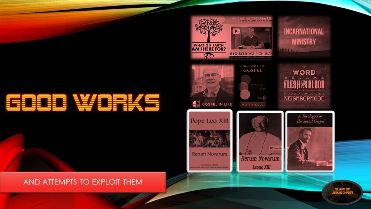 Good Works – And Attempts to Exploitthem