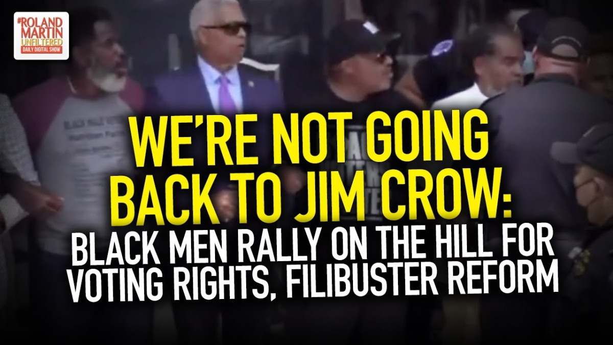 We're Not Going Back To Jim Crow: Black Men Rally On The Hill For Voting Rights, Filibuster Reform – by Roland S.Martin
